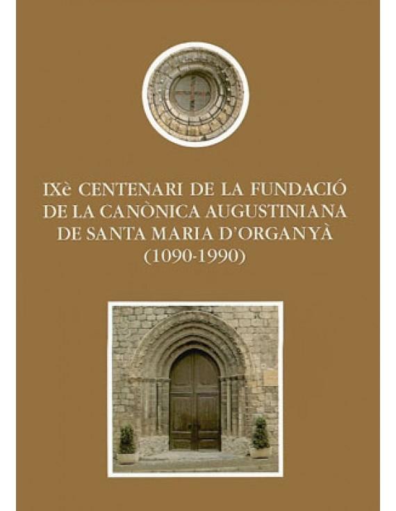 IXè centenari de la fundació de la canònica augustiniana de Santa Maria d'Organyà (1090-1990)
