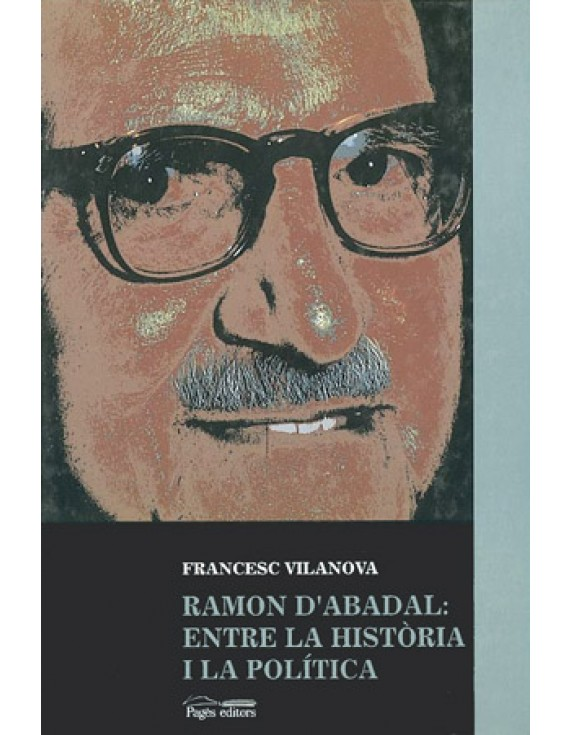 Ramon d'Abadal: entre la història i la política