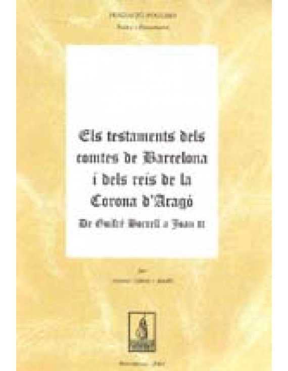 Els testaments dels comtes de Barcelona i dels reis de la Corona d'Aragò