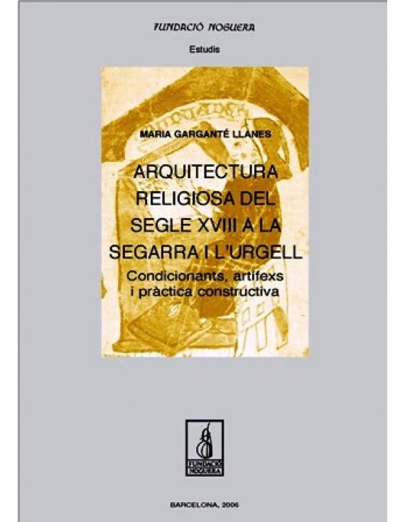Arquitectura religiosa del segle XVIII a la Segarra i l'Urgell. Condicionants, artífexs i pràctica constructiva