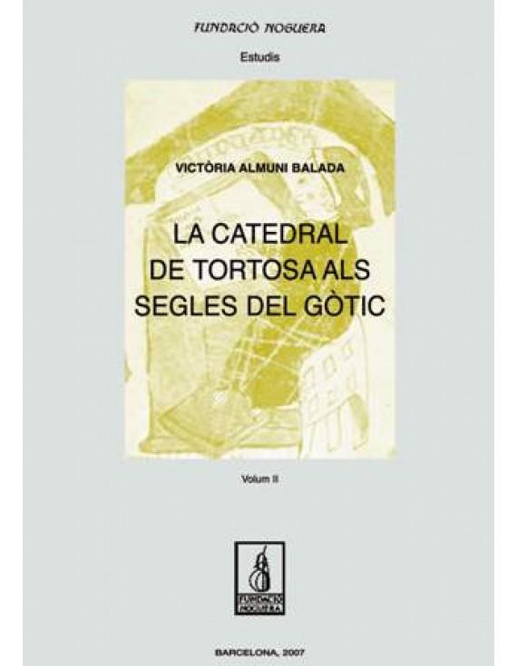 La catedral de Tortosa als segles del gòtic. Vol II