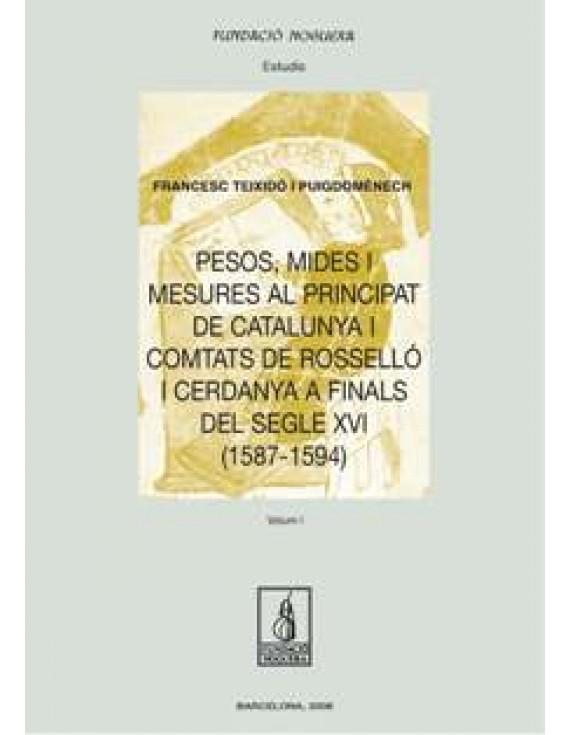 Pesos, mides i mesures al Principat de Catalunya i comtats de Rosselló i Cerdanya a finals del segle XVI (1587-1594)