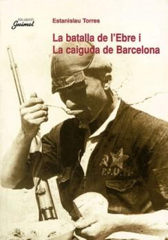 La batalla de l'Ebre i la caiguda de Barcelona