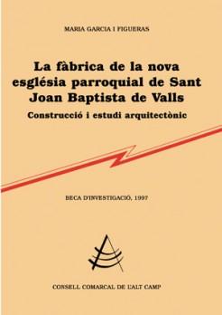 La fàbrica de la nova església parroquial de Sant Joan Baptista de Valls