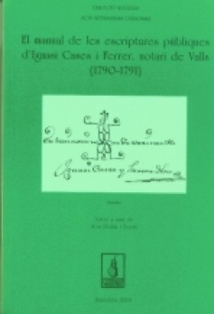 El manual de les escriptures públiques d'Ignasi Cases i Ferrer, notari de Valls (1790-1470)
