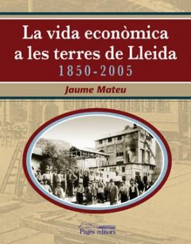 La vida econòmica a les Terres de Lleida 1850-2005