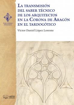 La transmisión del saber técnico de los arquitectos en la Corona de Aragón en el tardogótico