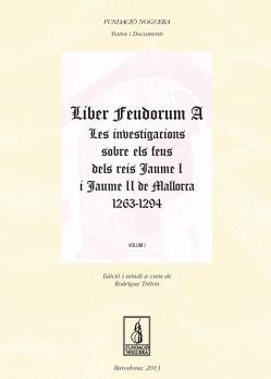 Liber feudorum a les investigacions sobre els feus dels reis Jaume I i Jaume II de Mallorca, 1263-1294