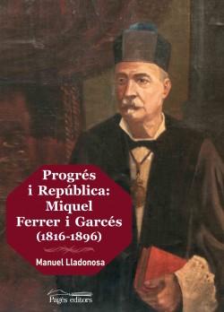 Progrés i República: Miquel Ferrer i Garcés (1816-1896)