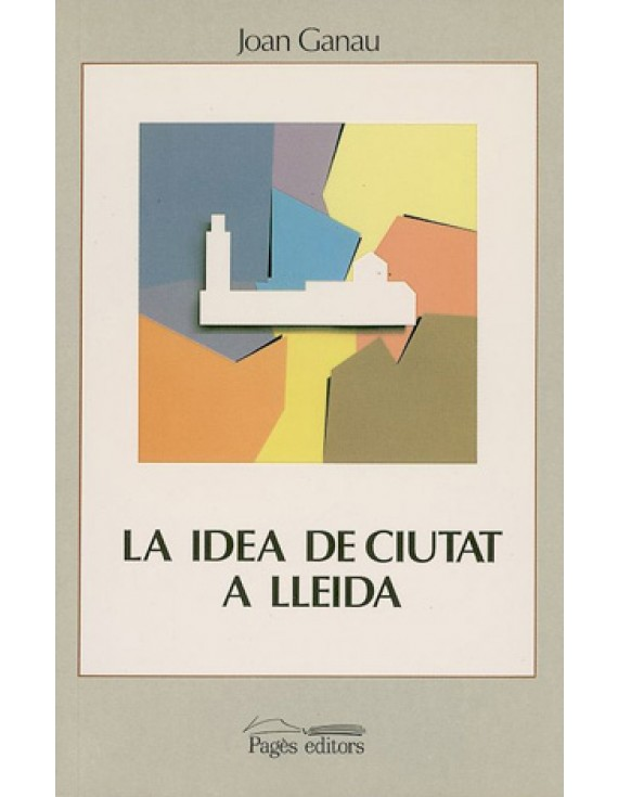 La idea de ciutat a Lleida (segles XVIII-XX)