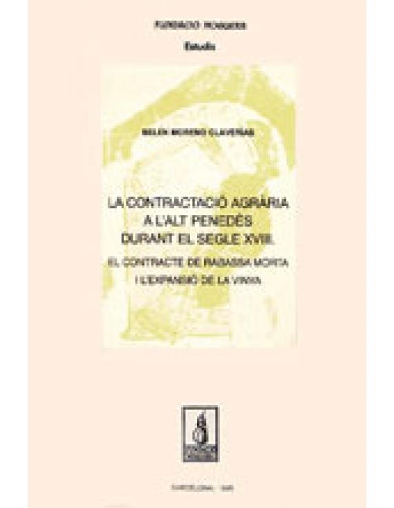 La contractació agrària a l'Alt Penedès durant el s. XVIII. El contracte de rabassa morta i l'expansió de la vinya.
