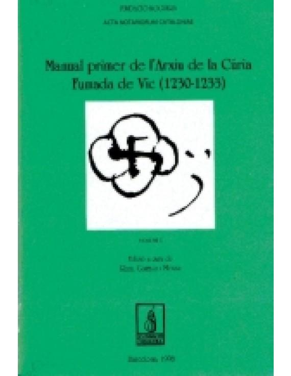 El manual Primer de l'Arxiu de la Cúria Fumada de Vic (1230-1233). Volum I