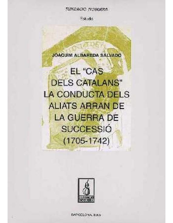 """El """"cas dels catalans"""". La conducta dels aliats arran de la guerra de Successió (1705-1742)"""