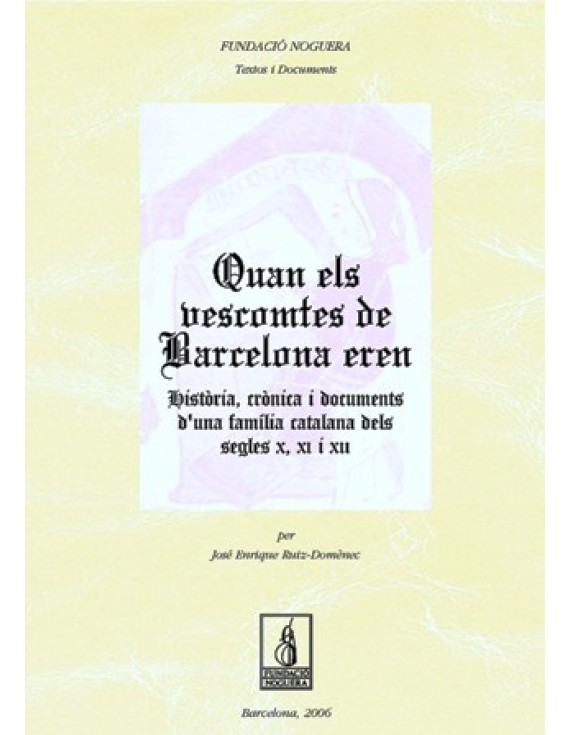 Quan els vescomtes de Barcelona eren. Història, crónica i documents d'una familia catalana dels segles X, XI i XII