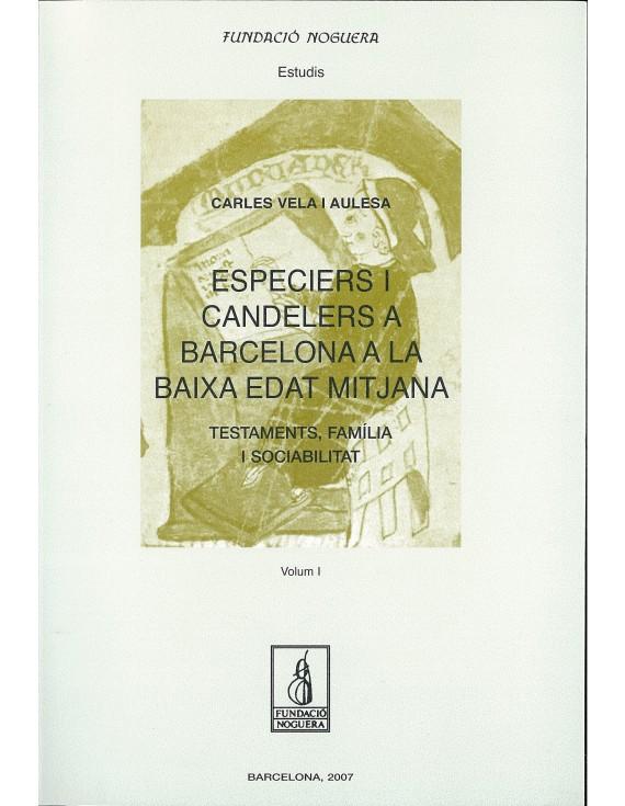 Especiers i candelers a Barcelona a la baixa edat mitjana. Testaments, família i sociabilitat.