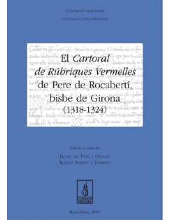 El Cartoral de Rúbriques Vermelles de Pere de Rocabertí, Bisbe de Girona (1318-1324)