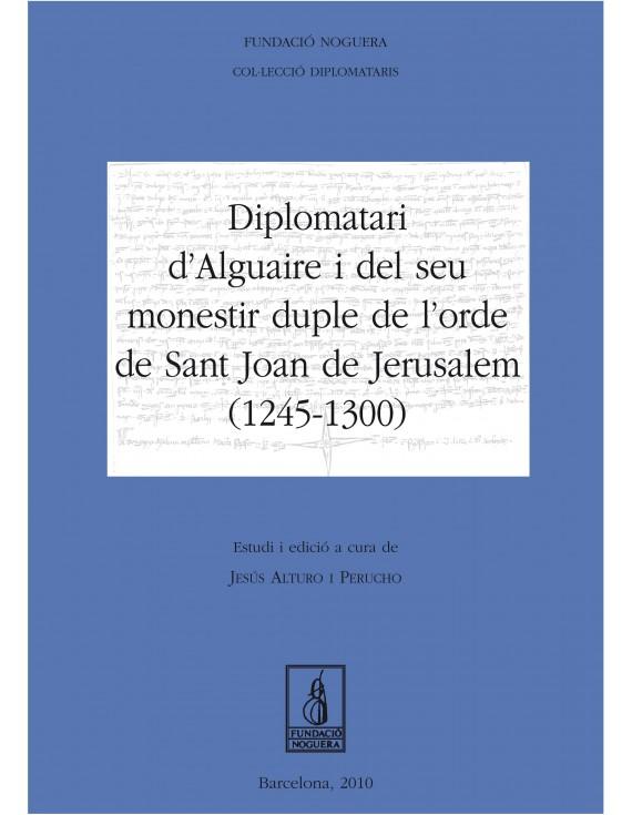 Diplomatari d'Alguaire i el seu monestir de l'orde de Sant Joan de Jerusalem (1245-1300)