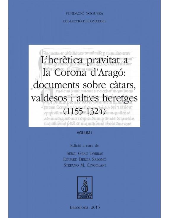 L'herètica pravitat a la Corona d'Aragó: documents sobre càtars, valdesos i altres heretges (1155-1324)