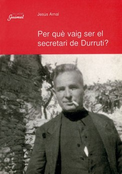 Per què vaig ser el secretari de Durruti?