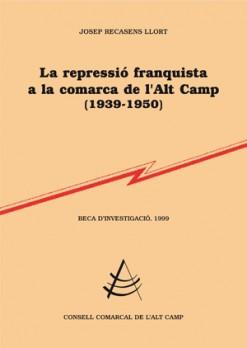 La repressió franquista a la comarca de l'Alt Camp (1939-1950)