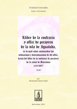 Llibre de la confraria y offici de perayres de la vila de igualada, en lo qual estan continuadas las ordinacions y determinacions de dit offici, tretas del llibre de la confraria de perayres de la ciutat de Barcelona (1614-1887)