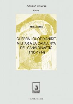 Guerra i quotidianitat a la Catalunya del canvi dinàstic (1705-1714)