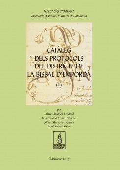Catàleg dels protocols del districte de la Bisbal d'Empordà. Volum 1