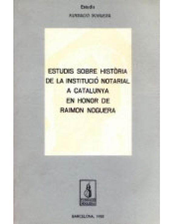 Estudis sobre història de la institució notarial en honor de Raimon Noguera