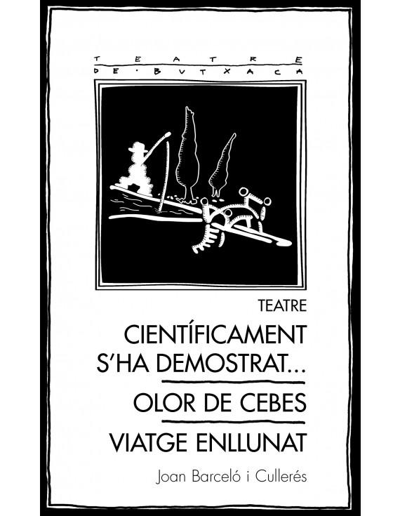 Teatre: Científicament s'ha demostrat... / Olor de cebes / Viatge enllunat