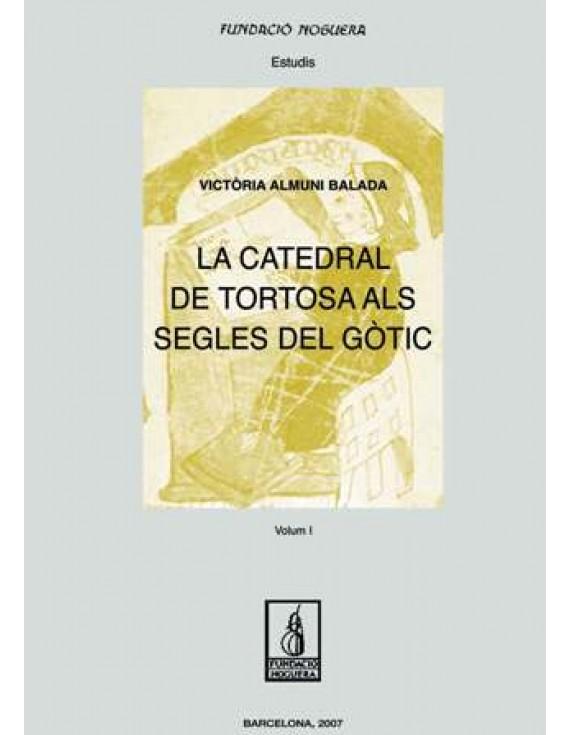 La catedral de Tortosa als segles del gòtic. Vol I
