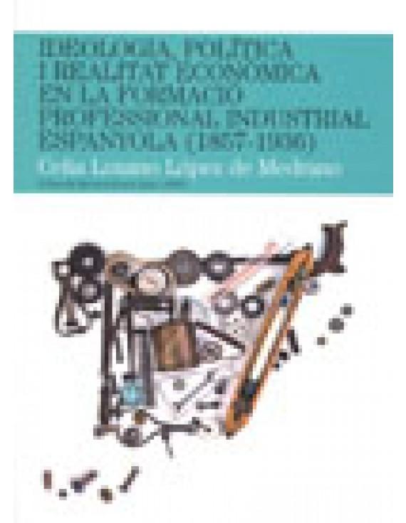 Ideologia, política i realitat econòmica en la formació professional industrial espanyola (1857-1936)
