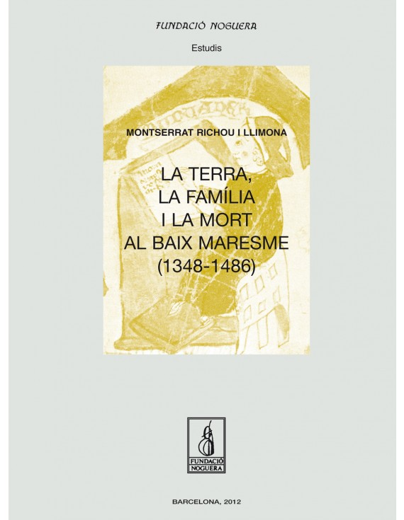 La terra, la família i la mort al Baix Maresme (1348-1486)