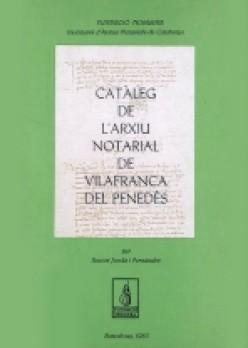 Catàleg de l'Arxiu Notarial de Vilafranca del Penedès