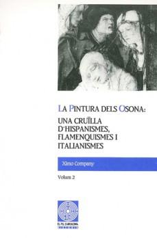 La pintura dels Osona: una cruïlla d'hispanismes, flamenquismes i italianismes. Volum 2