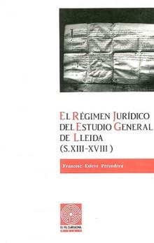 El régimen jurídico del Estudio General de Lleida (s. XIII-XVIII)