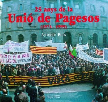 25 Anys de la Unió de Pagesos (1974-1999)