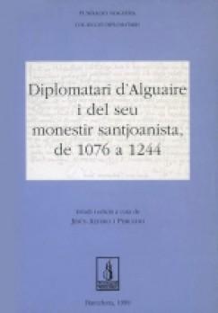 Diplomatari d'Alguaire i del seu monestir santjoanista, de 1076 a 1244