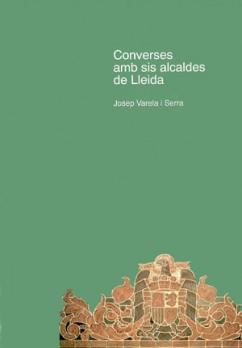 Converses amb sis alcaldes de Lleida