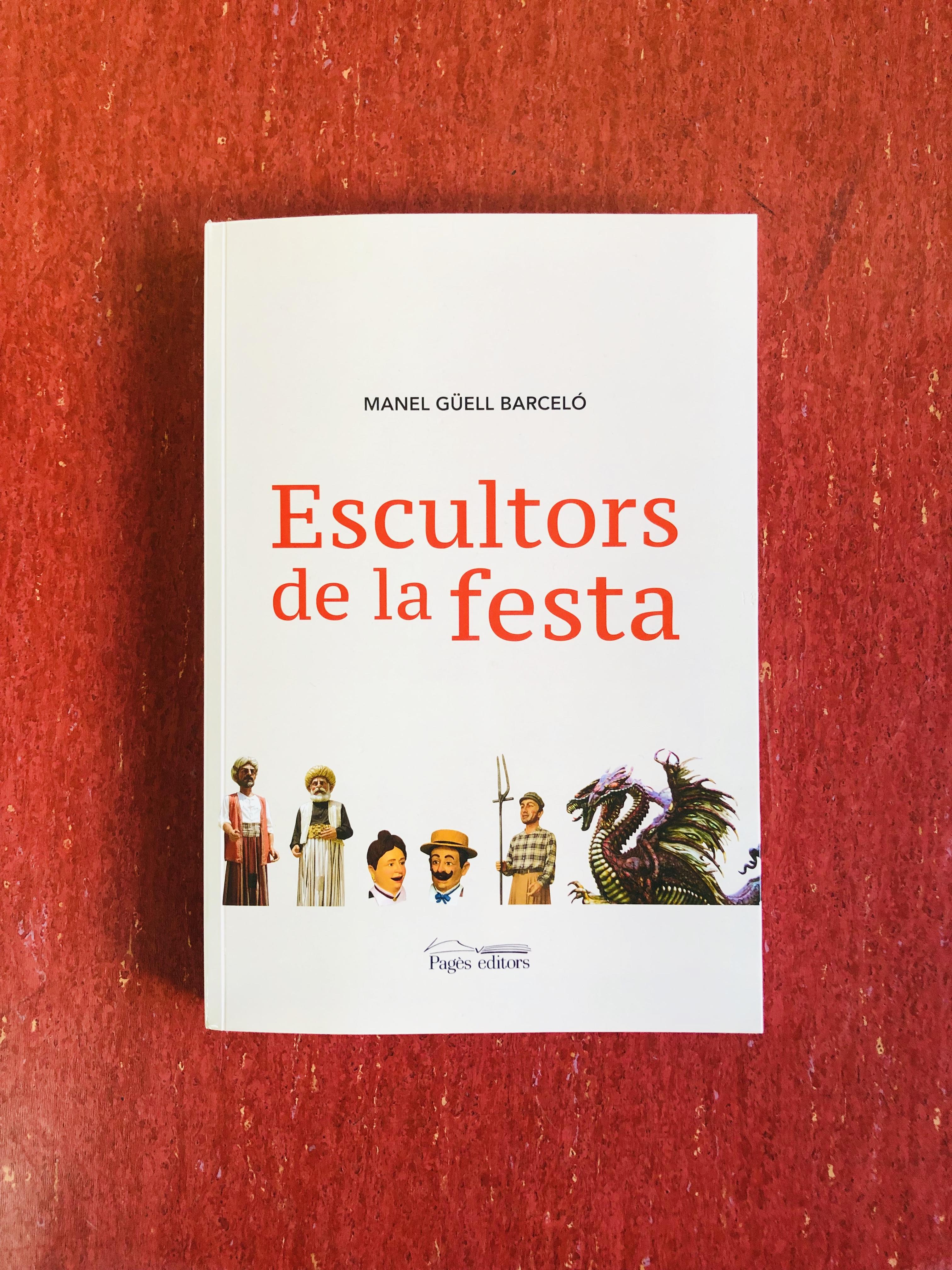 Pagès Editors presenta 'Escultors de la festa', el primer llibre sobre l'ofici de crear imatgeria festiva a Catalunya