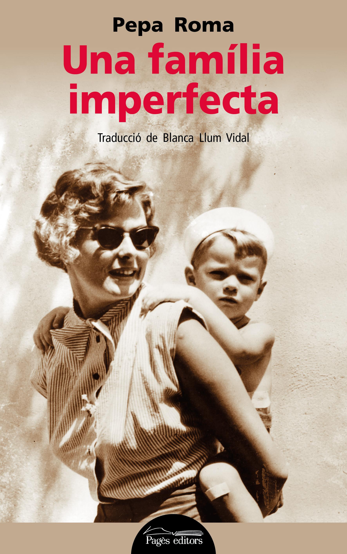 Us presentem 'Una família imperfecta', una obra de la Pepa Roma traduïda per Blanca Llum Vidal